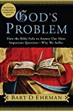 God's Problem: How the Bible Fails to Answer Our Most Important Question--Why We Suffer