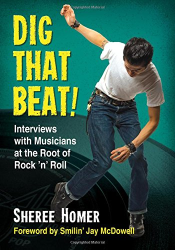 Dig That Beat!: Interviews with Musicians at the Root of Rock 'n' Roll