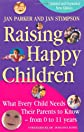 Raising Happy Children: What Every Child Needs Their Parents to Know - from 0-11 Years