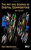 img - for The Art and Science of Digital Compositing: Techniques for Visual Effects, Animation and Motion Graphics by Ron Brinkmann (May 21 2008) book / textbook / text book
