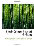 Memoir Correspondence and Miscellanies (1113820152) by Randolph, Thomas Jefferson