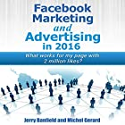 Facebook Marketing and Advertising in 2016: What Works for My Facebook Page with 2 Million Likes? Hörbuch von Jerry Banfield, Michel Gerard Gesprochen von: Jerry Banfield