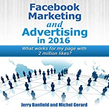 Facebook Marketing and Advertising in 2016: What Works for My Facebook Page with 2 Million Likes? Audiobook by Jerry Banfield, Michel Gerard Narrated by Jerry Banfield