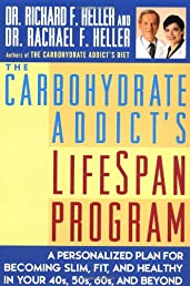 The Carbohydrate Addict's Lifespan Program : A Personalized Plan for Becoming Slim, Fit and Healthy in Your 40s, 50s, 60s and Beyond