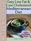 Easy Low Fat & Low Cholesterol Mediterranean Diet Recipe Cookbook 100+ Heart Hea: Healthy Cooking & Eating Book with Low Salt, Cholesterol Free & Cholesterol Lowering Foods