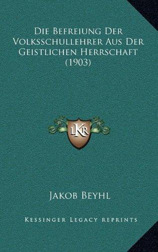 Die Befreiung Der Volksschullehrer Aus Der Geistlichen Herrschaft (1903)