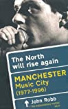 img - for The North Will Rise Again: Manchester Music City 1976-1996 book / textbook / text book