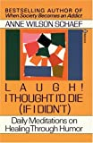 Laugh! I Thought I'd Die (If I Didn't): Daily Meditations on Healing through Humor (0345360974) by Schaef, Anne Wilson