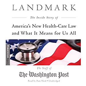 Landmark: The Inside Story of America's New Health-Care Law and What It Means for Us All | [ The Washington Post]