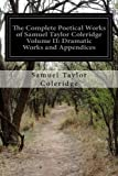 The Complete Poetical Works of Samuel Taylor Coleridge Volume II: Dramatic Works and Appendices