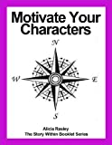 Motivate Your Characters! (The Story Within Booklet Series)