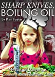 Sharp Knives, Boiling Oil: My Year of Dangerous Cooking with Four-Year-Olds