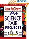 Janice VanCleave's A+ Science Fair Pr...