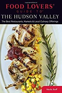 Food Lovers' Guide to® The Hudson Valley: The Best Restaurants, Markets & Local Culinary Offerings (Food Lovers' Series)