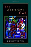 img - for By J. Denny Weaver The Nonviolent God book / textbook / text book