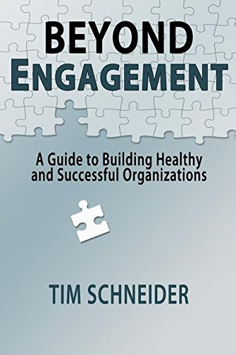 Beyond Engagement: A Guide to Building Healthy and Successful Organizations