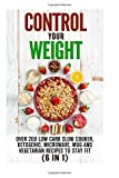 img - for Control Your Weight (6 in 1): Over 200 Low Carb Slow Cooker, Ketogenic, Microwave, Mug and Vegetarian Recipes to Stay Fit (Slow Cooking & Low Carb Cookbook) by Dianna Grey (2016-06-23) book / textbook / text book