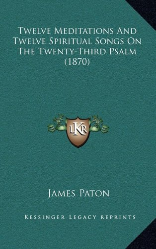 Twelve Meditations and Twelve Spiritual Songs on the Twenty-Third Psalm (1870)
