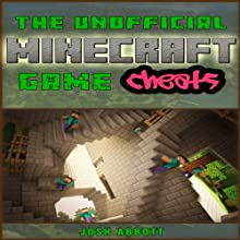 The Unofficial Minecraft Game Cheats (       UNABRIDGED) by Josh Abbott Narrated by Chris Brinkley