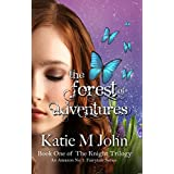 The Forest of Adventures: Book One of The Knight Trilogyby Katie M. John