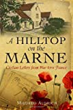 A Hilltop on the Marne: An American's Letters From War-Torn France