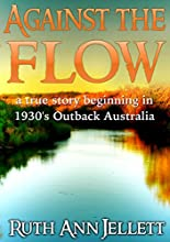 Against The Flow: A True Story Beginning in 1930s Outback Australia