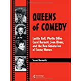 Queens of Comedy: Lucille Ball, Phyllis Diller, Carol Burnett, Joan Rivers, and the New Generation of Funny Women (Studies in Humor and Gender,) ~ Susan Horowitz