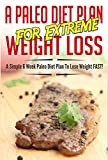 img - for Paleo Diet Plan For EXTREME Weight Loss - A Simple 6 Week Paleo Diet Plan To Lose Weight FAST! (paleo diet plan, paleo, extreme weight loss, lose weight fast Book 4) book / textbook / text book