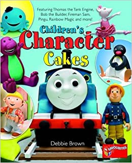 Children's Character Cakes: Featuring Thomas the Tank Engine, Bob the