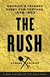 The Rush: Americas Fevered Quest for Fortune, 1848-1853