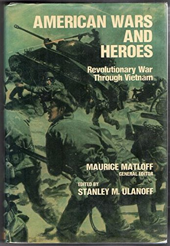 American Wars and Heroes: Revolutionary War Through Vietnam