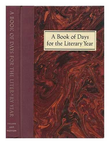 A Book of Days for the Literary Year : Being a Compendium of Literary Lore, Including Notable Quotations, Scores of Birthdays, Myriad Marriages, Some Romance ( & Quite a Few Deaths) , all Relating to the Literary Life...
