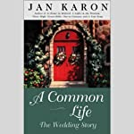 A Common Life: The Wedding Story (       UNABRIDGED) by Jan Karon Narrated by Dana Ivey