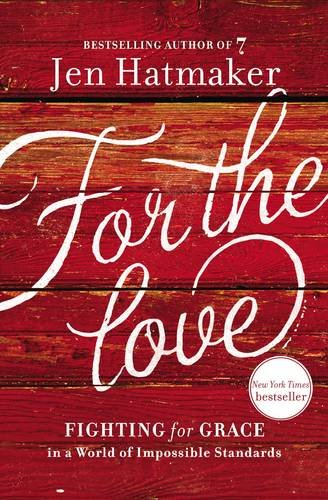 For the Love: Fighting for Grace in a World of Impossible Standards ISBN-13 9780718031824