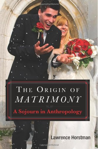 The Origin of Matrimony: A Sojourn In Anthropology