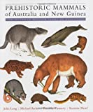 Prehistoric Mammals of Australia and New Guinea: One Hundred Million Years of Evolution (0801872235) by Long, John A.