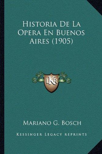 Historia de La Opera En Buenos Aires (1905) - Mariano G. Bosch (Autor)