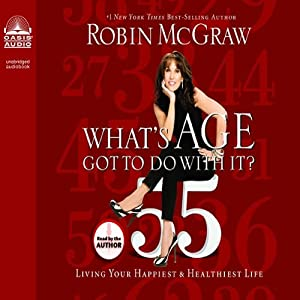What's Age Got to Do With It?: Living Your Healthiest and Happiest Life | [Robin McGraw]