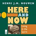 Here and Now: Living in the Spirit (       UNABRIDGED) by Henri J. M. Nouwen Narrated by Murray Bodo