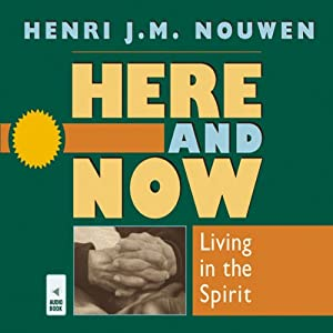 Here and Now: Living in the Spirit | [Henri J. M. Nouwen]