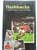 img - for Flashbacks: A Half Century of Cork Hurling book / textbook / text book
