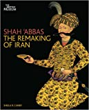 Sheila R. Canby Shah 'Abbas: The Remaking of Iran