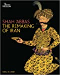 Shah Abbas: The Remaking of Iran
