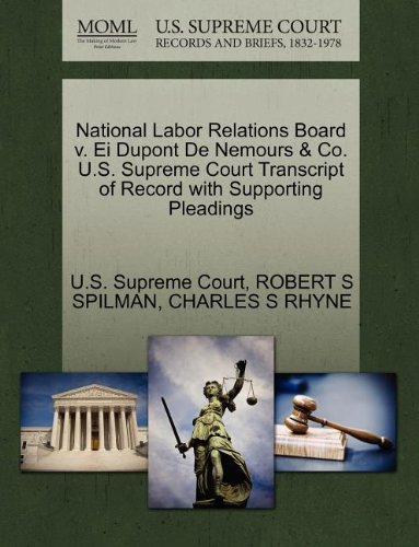 National Labor Relations Board V. Ei Dupont De Nemours & Co. U.S. Supreme Court Transcript Of Record With Supporting Pleadings