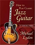 How To Play Classic Jazz Guitar: Six Swinging Strings (0415979080) by Lydon, Michael