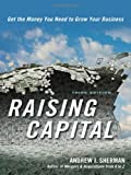 Raising Capital: Get the Money You Need to Grow Your Business