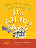 It's All Too Much: An Easy Plan for Living a Richer Life With Less Stuff (Thorndike Large Print Health, Home and Learning)