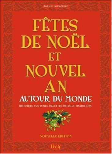 Fêtes de Noël et Nouvel An : Autour du monde, Histoires, Coutumes, Recettes, Rites, Traditions