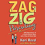 ZagZig Parenting: (Mis)Adventures of a Career-Driven Mom and a Stay-at-Home Dad | Kori Reed,Mike Becker