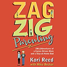 ZagZig Parenting: (Mis)Adventures of a Career-Driven Mom and a Stay-at-Home Dad | Livre audio Auteur(s) : Kori Reed, Mike Becker Narrateur(s) : Melinda Wade, Allen Cross